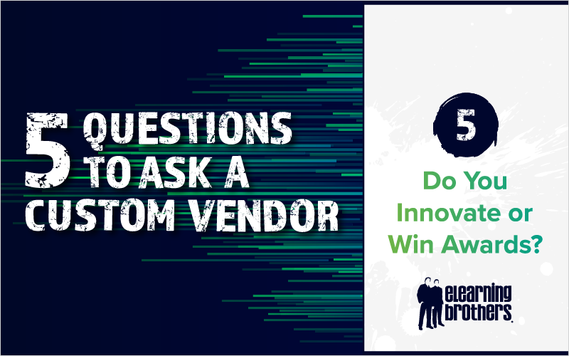 5 Questions to Ask a Custom Vendor- #5 Do You Innovate or Win Awards