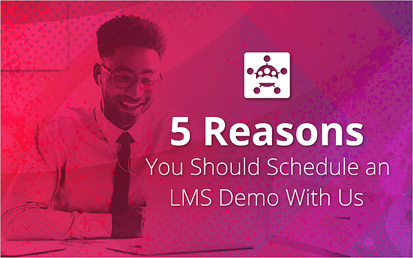 5 Reasons You Should Schedule an LMS Demo With Us
