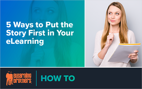 5 Ways to Put the Story First in Your eLearning_Blog Featured Image 800x500