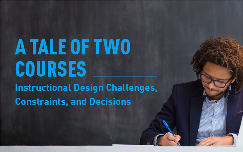A Tale of Two Courses—Instructional Design Challenges, Constraints, and Decisions_Blog Featured Image 800x500
