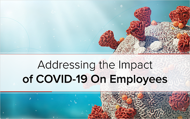Addressing the Impact of COVID-19 On Employees