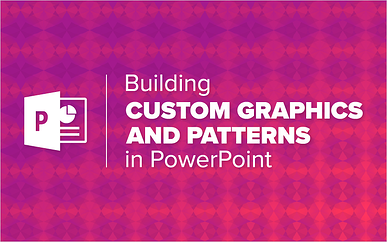 Webinar: Building Custom Graphics and Patterns in PowerPoint