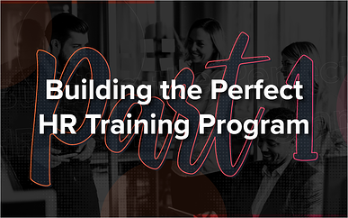 Building the Perfect HR Training Program - Part 1