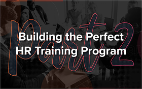 Building the Perfect HR Training Program - Part 2