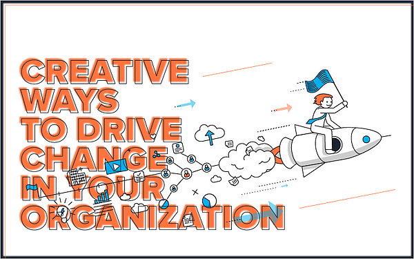 Creative Ways to Drive Change in Your Organization_Blog Featured Image 800x500