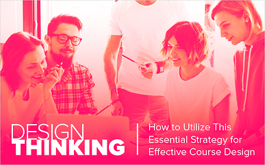 Design Thinking: How to Utilize This Essential Strategy for Effective Course Design