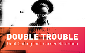 Double Trouble- Dual Coding for Learner Retention_Blog Featured Image 800x500