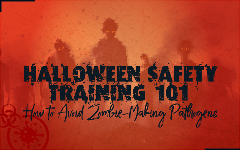 Halloween Safety Training 101- How to Avoid Zombie-Making Pathogens_Blog Featured Image 800x500