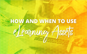 How and When to Use eLearning Assets