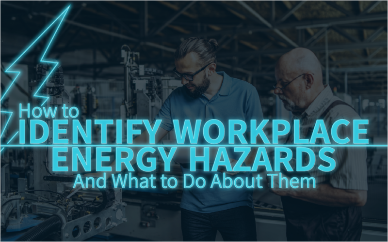 How to Identify Workplace Energy Hazards—And What to Do About Them