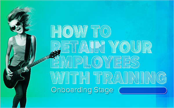 How to Retain Your Employees With Training: Onboarding Stage