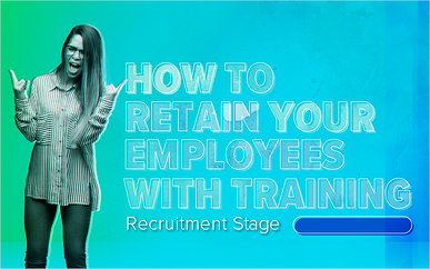 How to Retain Your Employees With Training: Recruitment Stage