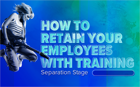 How to Retain Your Employees With Training: Separation Stage