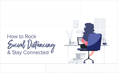 How to Rock Social Distancing & Stay Connected
