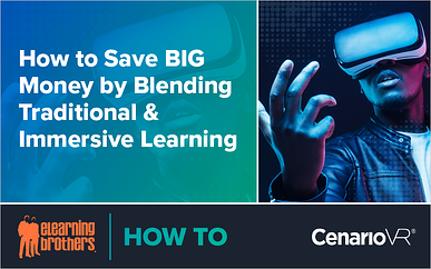 Webinar: How to Save BIG Money by Blending Traditional and Immersive Learning