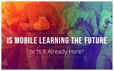 Is Mobile Learning the Future—or Is It Already Here
