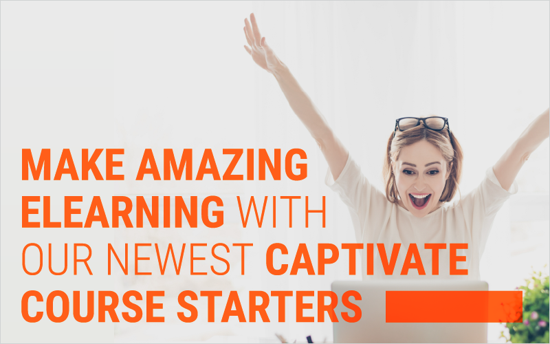 Make Amazing eLearning With Our Newest Captivate Course Starters_Blog Featured Image 800x500