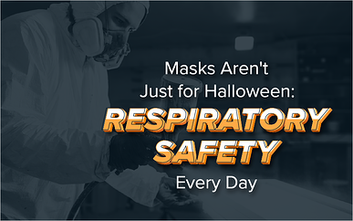 Masks Aren't Just for Halloween: Respiratory Safety Every Day