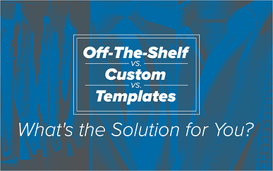Off-The-Shelf vs. Custom vs. Templates: What's the Solution for You?