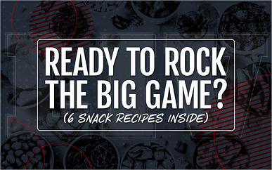 Ready to Rock the Big Game? (6 Snack Recipes Inside)