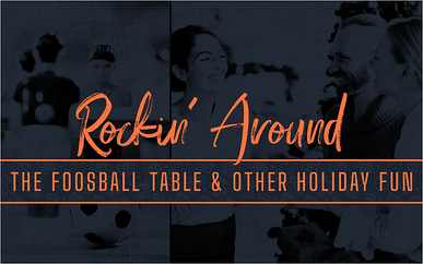 Rockin' Around the Foosball Table & Other Holiday Fun
