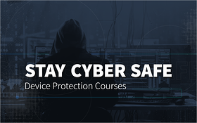 Stay Cyber Safe- Device Protection Courses