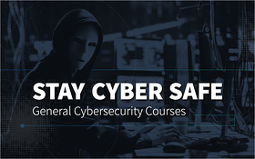 Stay Cyber Safe- General Cybersecurity Courses