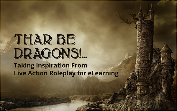Thar Be Dragons!... Taking Inspiration From Live Action Roleplay for eLearning_Blog Featured Image 800x500