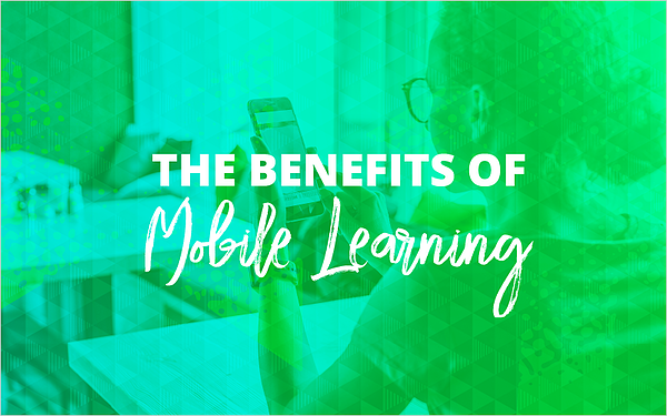 The Benefits of Mobile Learning