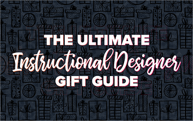 The Ultimate Instructional Designer Gift Guide