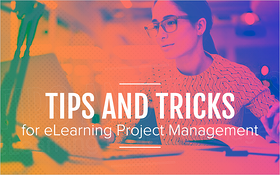 Tips and Tricks for eLearning Project Management
