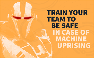 Train Your Team to Be Safe in Case of Machine Uprising