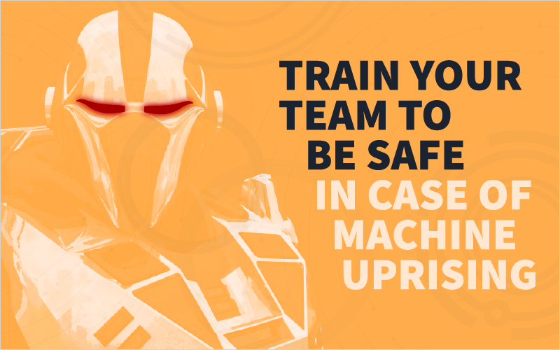 Train Your Team to Be Safe In Case of Machine Uprising_Blog Featured Image 800x500