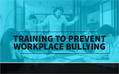 Training to Prevent Workplace Bullying