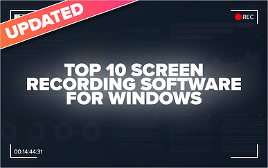 Top 10 Screen Recording Software for Windows