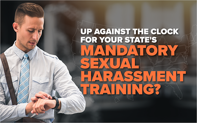 Up Against the Clock for Your State's Mandatory Sexual Harassment Training?
