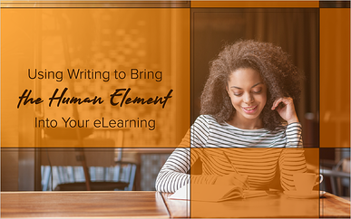 Using Writing to Bring the Human Element Into Your eLearning