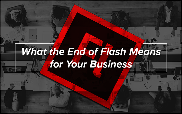 What the End of Flash Means for Your Business_Blog Featured Image 800x500