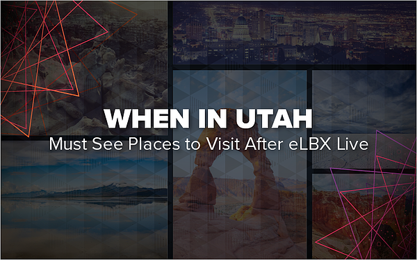 When In Utah- Must See Places to Visit After eLBX Live_Blog Featured Image 800x500