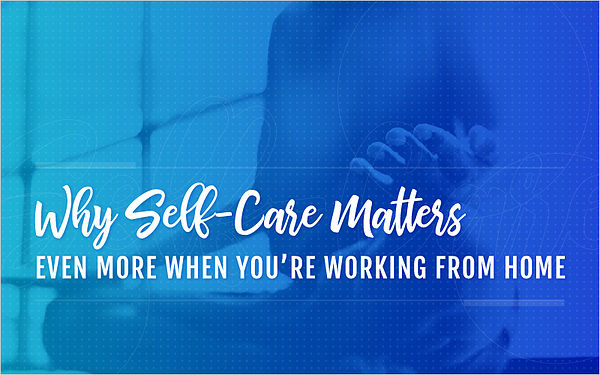 Why self care matters even when you're working from home