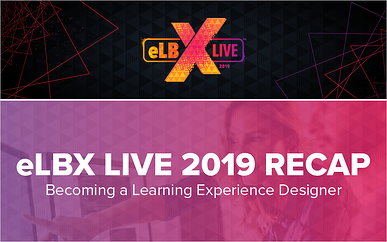 eLBX Live 2019 Recap: Becoming a Learning Experience Designer