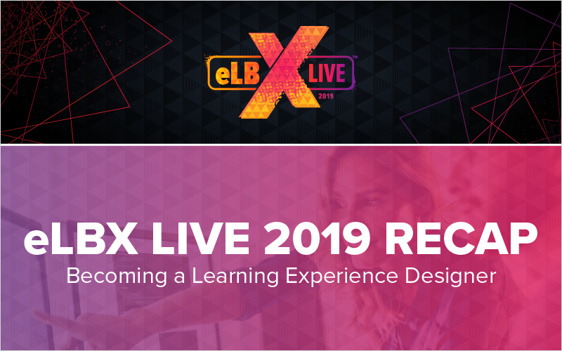 eLBX Live 2019 Recap- Becoming a Learning Experience Designer_Blog Featured Image 800x500