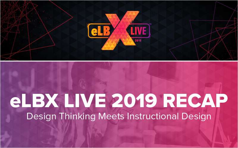 eLBX Live 2019 Recap- Design Thinking Meets Instructional Design_Blog Featured Image 800x500