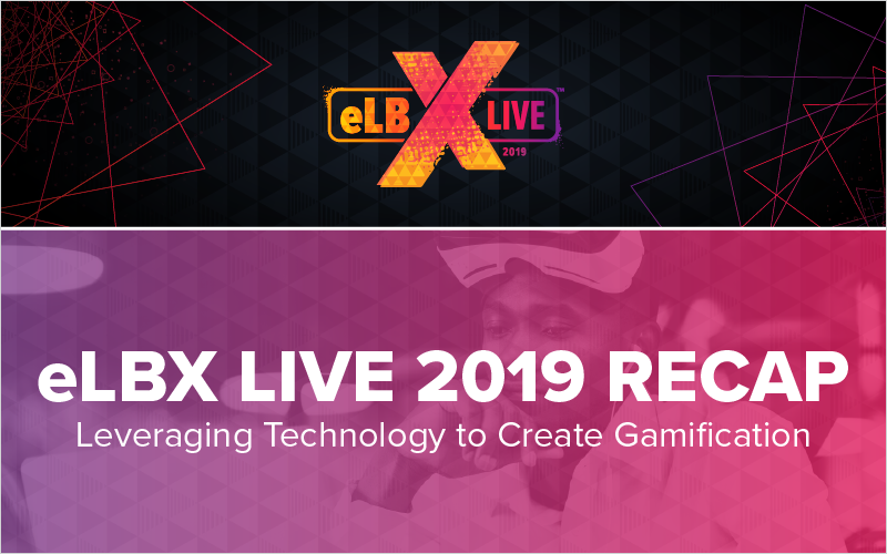 eLBX Live 2019 Recap- Leveraging Technology to Create Gamification_Blog Featured Image 800x500