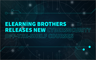 eLearning Brothers Releases New Cybersecurity Off-The-Shelf Courses