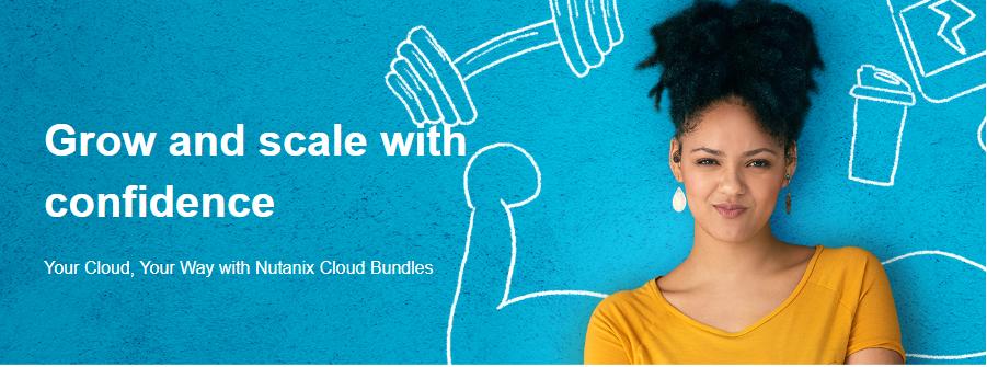 Nutanix Cloud Bundles, your cloud, your way