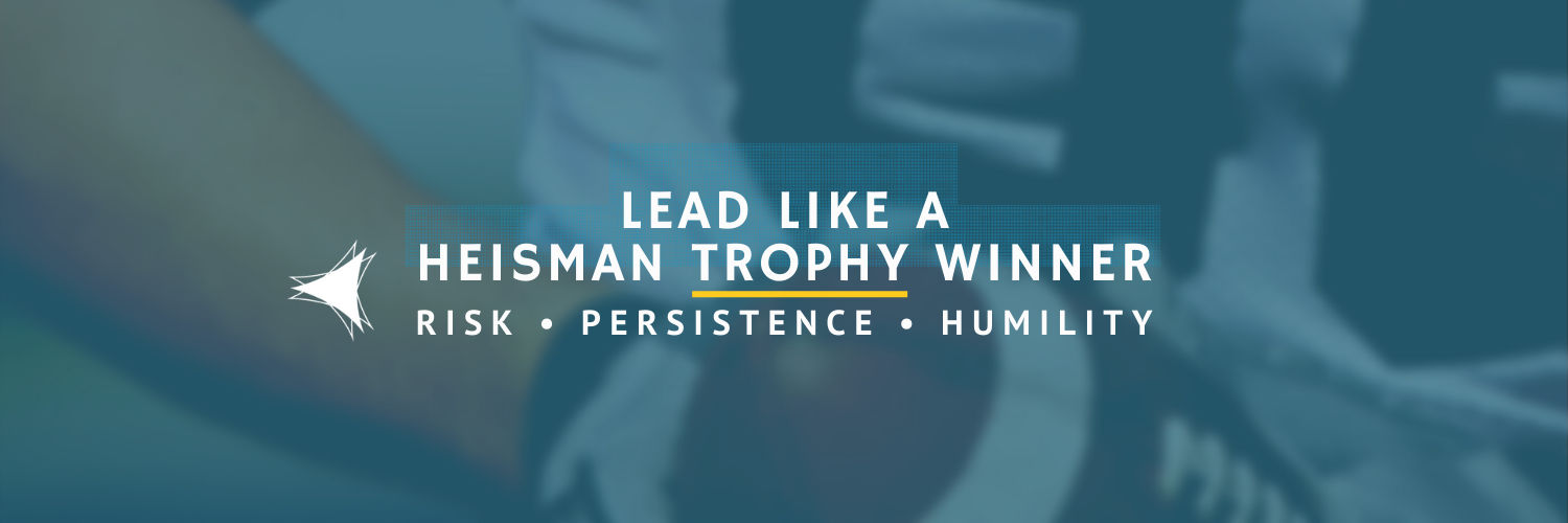 How to Lead Like a Heisman Trophy Winner: Risk, persistence, humility