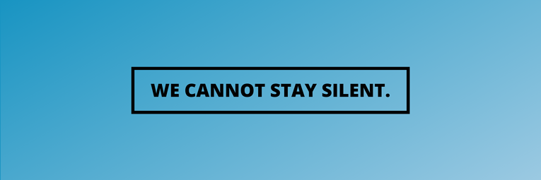 We Cannot Stay Silent