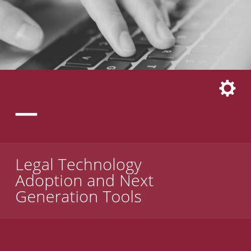 Legal Tech Adoption and Next Generation Tools