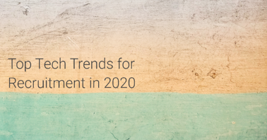 Tech trends for recruitment agencies in 2020